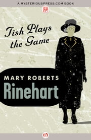 Tish Plays the Game ebook by Mary Roberts Rinehart