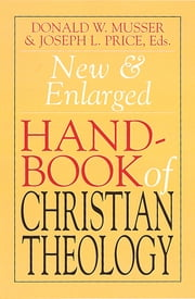 New & Enlarged Handbook of Christian Theology - Revised Edition ebook by Musser,Price