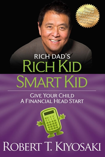 Rich Kid Smart Kid - Giving Your Child a Financial Head Start ebook by Robert T. Kiyosaki