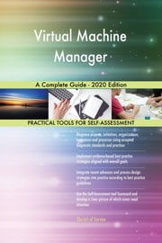 Virtual Machine Manager A Complete Guide - 2020 Edition ebook by Gerardus Blokdyk