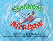 Grandpa's Airplane - An Alaska Grandpa Bush Pilot Story ebook by Kirk Thomas