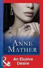 An Elusive Desire (Mills & Boon Modern) (The Anne Mather Collection) ebook by Anne Mather