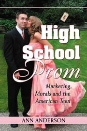 High School Prom: Marketing, Morals and the American Teen ebook by Ann Anderson