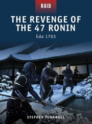 The Revenge of the 47 Ronin - Edo 1703 ebook by Dr Stephen Turnbull