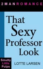 That Sexy Professor Look ebook by Lotte Larsen