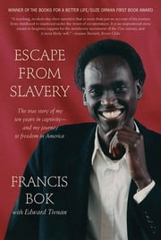 Escape from Slavery - The True Story of My Ten Years in Captivity and My Journey to Freedom in America ebook by Francis Bok