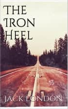 The Iron Heel (new classics) eBook by Jack London