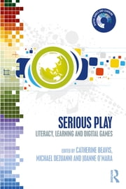 Serious Play - Literacy, Learning and Digital Games ebook by Catherine Beavis, Michael Dezuanni, Joanne O'Mara