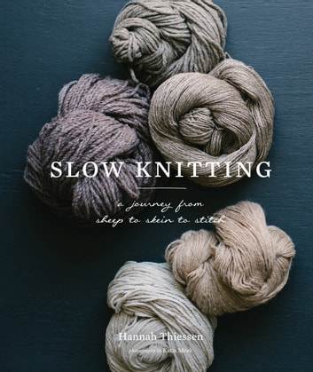 Slow Knitting - A Journey from Sheep to Skein to Stitch ebook by Hannah Thiessen