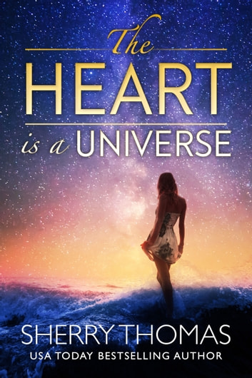 The Heart Is a Universe ebook by Sherry Thomas