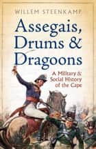 Assegais, Drums & Dragoons ebook by Willem Steenkamp