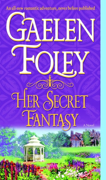 Her Secret Fantasy - A Novel ebook by Gaelen Foley