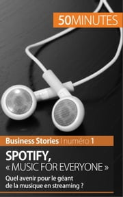 "Spotify : ""Music for everyone"" - Quel avenir pour le géant de la musique en streaming ? ebook by Charlotte Bouillot, Anne-Christine Cadiat, 50 minutes"