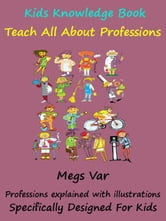 Kids Knowledge Book Professions: Teach Kids About Different Professions ebook by Megs Var