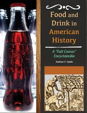 "Food and Drink in American History - A ""Full Course"" Encyclopedia ebook by Andrew F. Smith"
