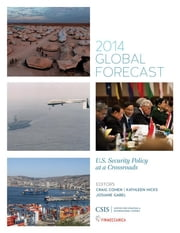 Global Forecast 2014 - U.S. Security Policy at a Crossroads ebook by Craig Cohen,Kathleen Hicks,Josiane Gabel
