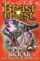 Beast Quest: Skrar the Night Scavenger - Series 21 Book 2 ebook by Adam Blade