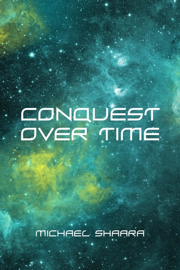 Conquest Over Time ebook by Michael Shaara
