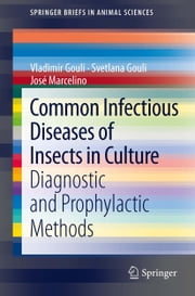 Common Infectious Diseases of Insects in Culture - Diagnostic and Prophylactic Methods ebook by Vladimir Gouli,Svetlana Gouli,Jose Marcelino