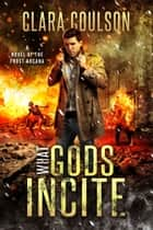 What Gods Incite ebook by Clara Coulson