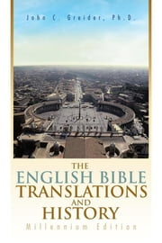 The English Bible Translations and History - Millennium Edition ebook by John C. Greider, Ph.D.