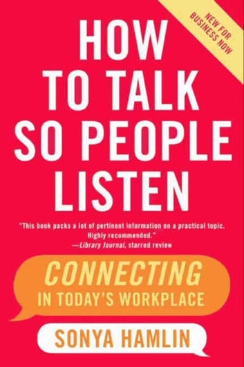 How to Talk So People Listen - The Real Key to Job Success ebook by Sonya Hamlin