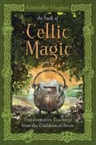 The Book of Celtic Magic ebook by Kristoffer Hughes