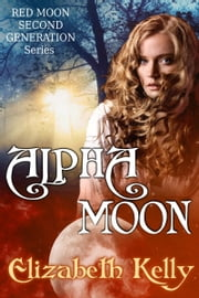 Alpha Moon (Red Moon Second Generation Series) ebook by Elizabeth Kelly