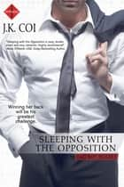 Sleeping with the Opposition ebook by J.K. Coi