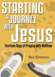 Starting a Journey with Jesus: 14 Days of Praying with Matthew ebook by Ron Oltmanns