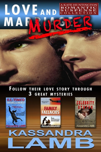 Love and Murder, A Kate Huntington Romantic Suspense Collection ebook by Kassandra Lamb