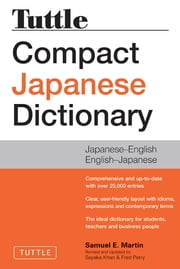 Tuttle Compact Japanese Dictionary, 2nd Edition - Japanese-English English-Japanese ebook by Sayaka Khan, Fred Perry, Samuel E. Martin
