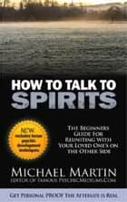 How to Talk to Spirits ebook by Michael Martin