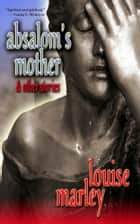 Absalom's Mother ebook by Louise Marley