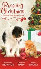Rescuing Christmas: Holiday Haven / Home for Christmas / A Puppy for Will (Mills & Boon M&B) ebook by Vicki Lewis Thompson, Catherine Mann, Kathie DeNosky