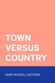 Town Versus Country ebook by Mary Russell Mitford