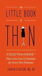 The Little Book of Thin - Foodtrainers Plan-It-to-Lose-It Solutions for Every Diet Dilemma ebook by Lauren Slayton