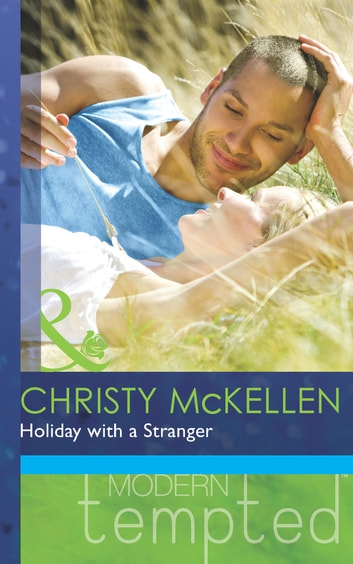 Holiday with a Stranger (Mills & Boon Modern Tempted) ebook by Christy McKellen