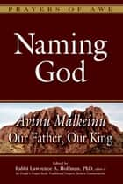 Naming God - Avinu Malkeinu—Our Father, Our King ebook by Rabbi Lawrence A. Hoffman