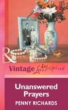Unanswered Prayers (Mills & Boon Vintage Love Inspired) ebook by Penny Richards