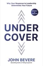 Under Cover - Why Your Response to Leadership Determines Your Future ebook by John Bevere