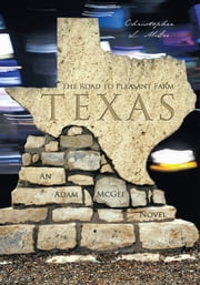 The Road to Pleasant Farm, Texas - An Adam McGee Novel ebook by Christopher L. McGee