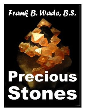 PRECIOUS STONES FOR JEWELERS and THE GEM-LOVING PUBLIC ebook by Frank B Wade