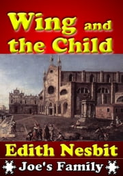 Wings and the Child : The Classic Children's Book - (Over 40 Illustrations and Audio Link) ebook by Edith Nesbit