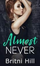 Almost Never ebook by Britni Hill