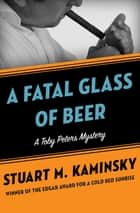 A Fatal Glass of Beer ebook by Stuart M. Kaminsky
