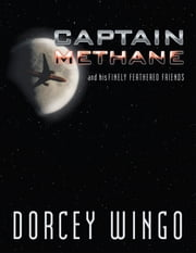 CAPTAIN METHANE and his Finely Feathered Friends ebook by Dorcey Wingo