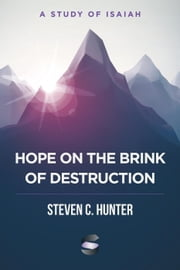 Hope on the Brink of Destruction: A Study of Isaiah - Start2Finish Bible Studies ebook by Steven Hunter
