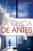 La chica de antes eBook by J.P. Delaney