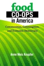 Food Co-ops in America ebook by Anne Meis Knupfer